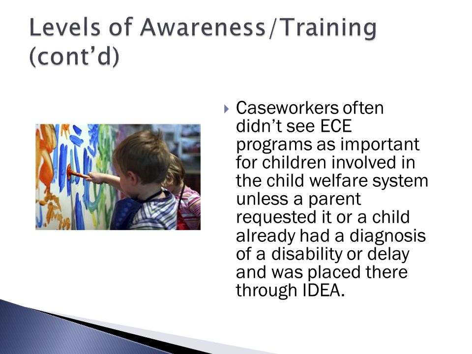  Caseworkers often didn't see ECE programs as important for children involved in the child welfare system unless a parent requested it or a child alr