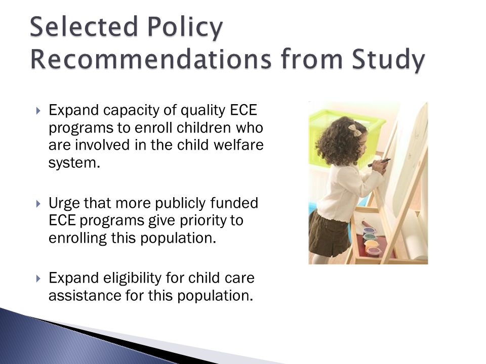  Expand capacity of quality ECE programs to enroll children who are involved in the child welfare system.  Urge that more publicly funded ECE progra