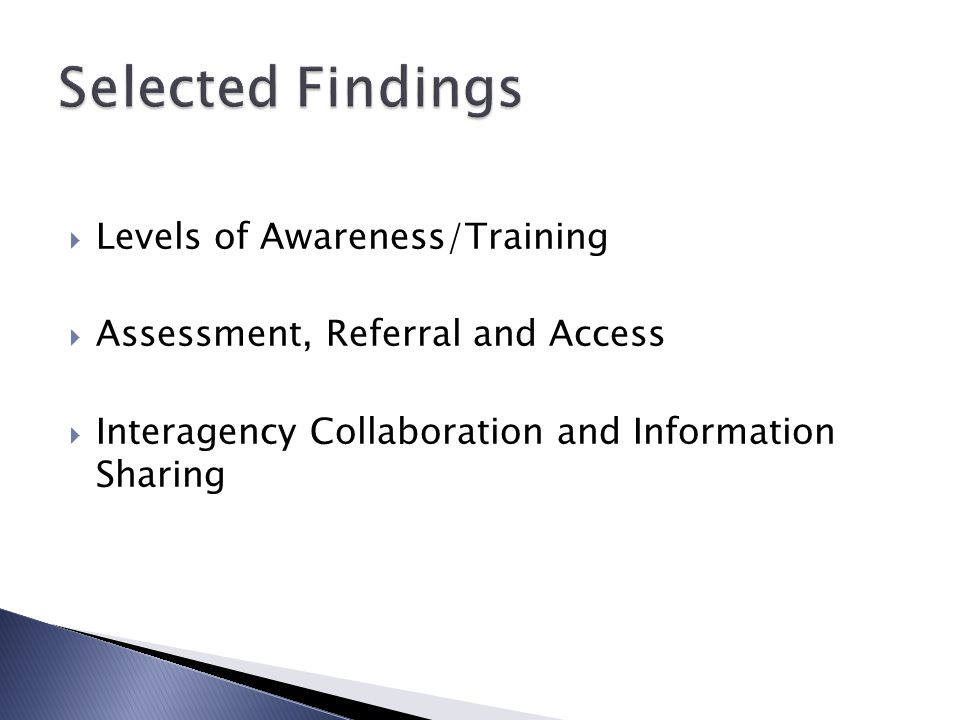  Levels of Awareness/Training  Assessment, Referral and Access  Interagency Collaboration and Information Sharing