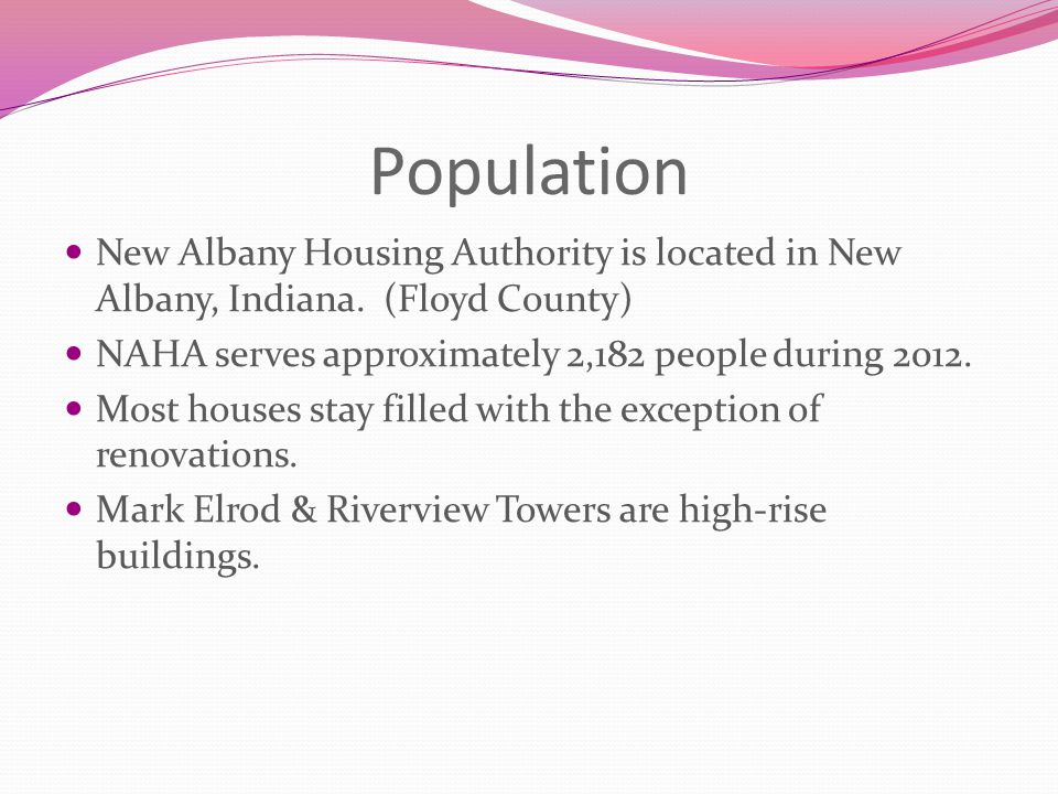 Population New Albany Housing Authority is located in New Albany, Indiana. (Floyd County) NAHA serves approximately 2,182 people during 2012. Most hou