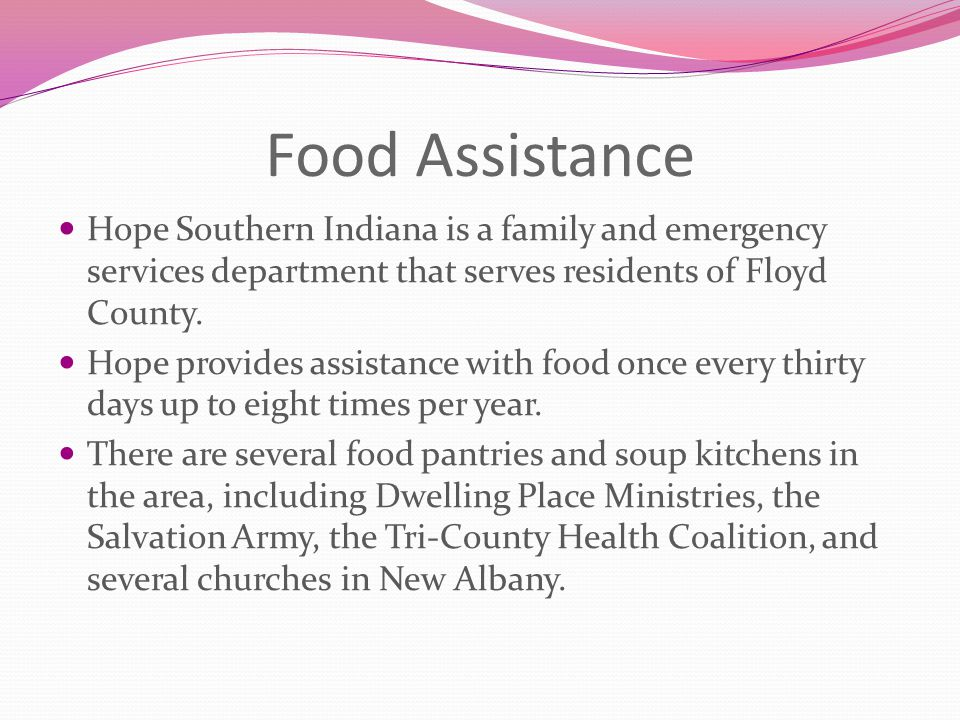 Food Assistance Hope Southern Indiana is a family and emergency services department that serves residents of Floyd County. Hope provides assistance wi