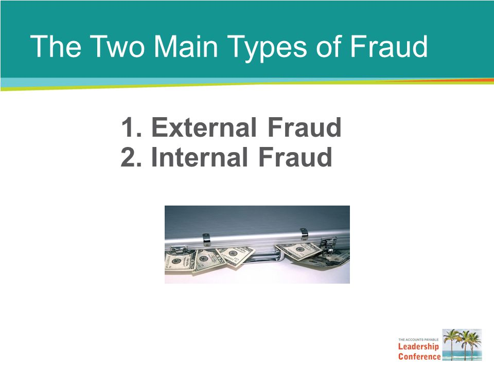 External Fraud Main Types of External Fraud: 1.Vendor/Supplier –Billing schemes – double billing –Delivery of sub-standard goods at full price –Phony vendors 2.Check and ACH Fraud 3.Theft of confidential information