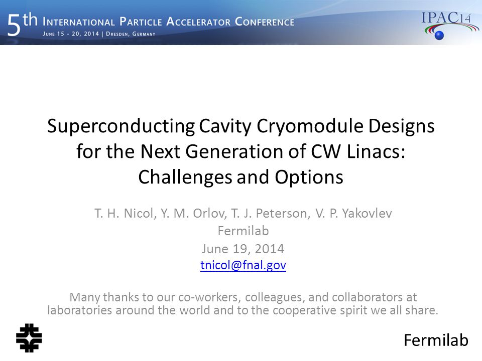 Fermilab Outline Cryomodule design overview Overall configurations Support systems Thermal shields and insulation Magnetic shielding Cryogenic piping Tuners Couplers Summary June 19, 2014IPAC 2014 - Dresden2