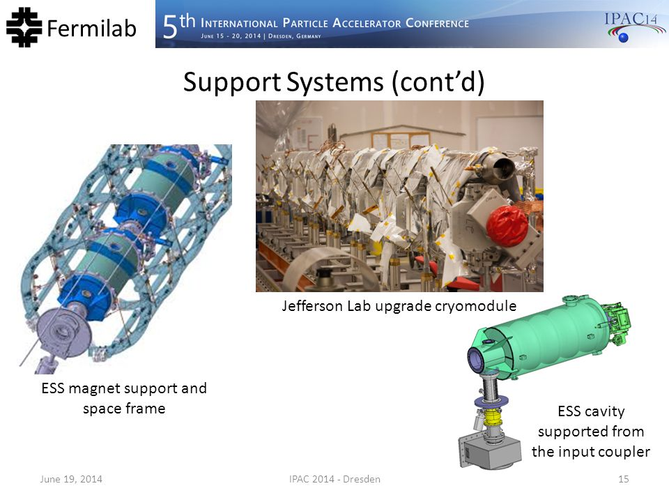 Fermilab Support Systems (cont'd) June 19, 2014IPAC 2014 - Dresden15 ESS magnet support and space frame ESS cavity supported from the input coupler Je