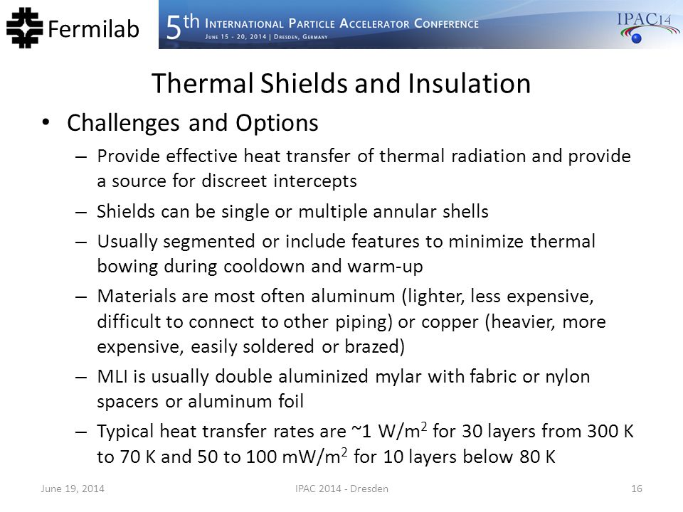 Fermilab Thermal Shields and Insulation Challenges and Options – Provide effective heat transfer of thermal radiation and provide a source for discree