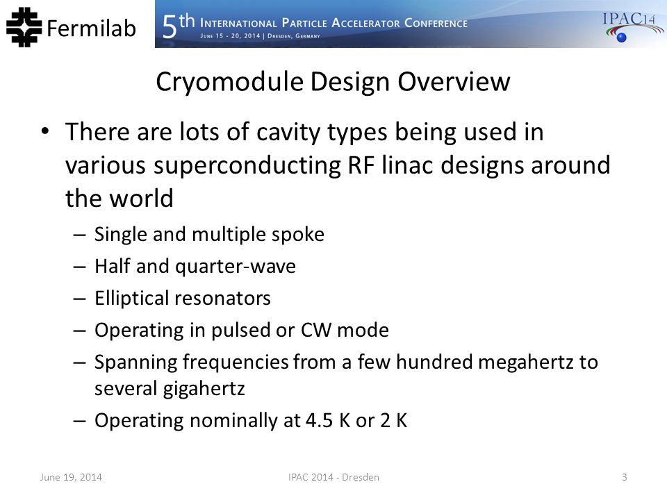 Fermilab Cryomodule Design Overview (cont'd) In spite of this variety, cryomodules for those cavities contain many common design features.