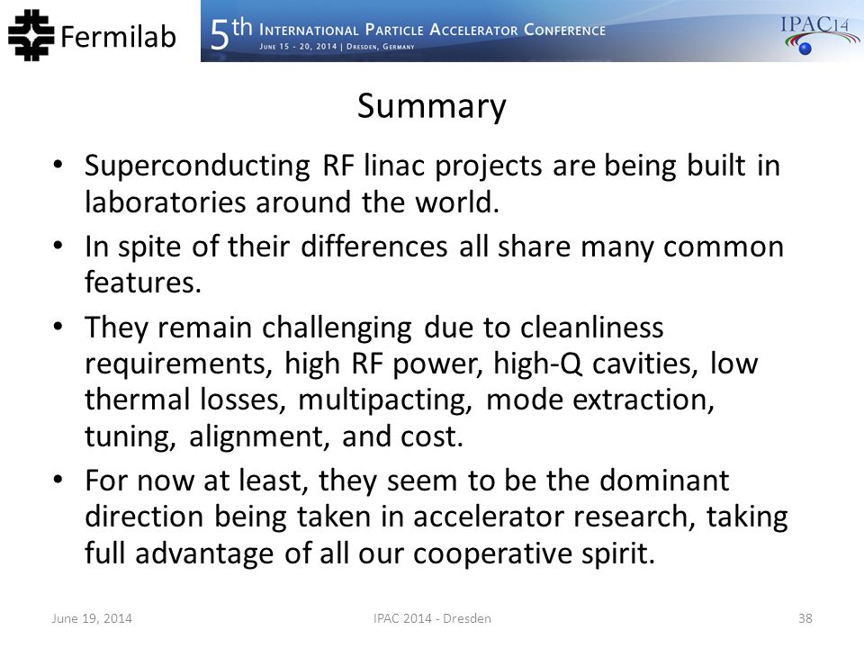 Fermilab Summary Superconducting RF linac projects are being built in laboratories around the world. In spite of their differences all share many comm