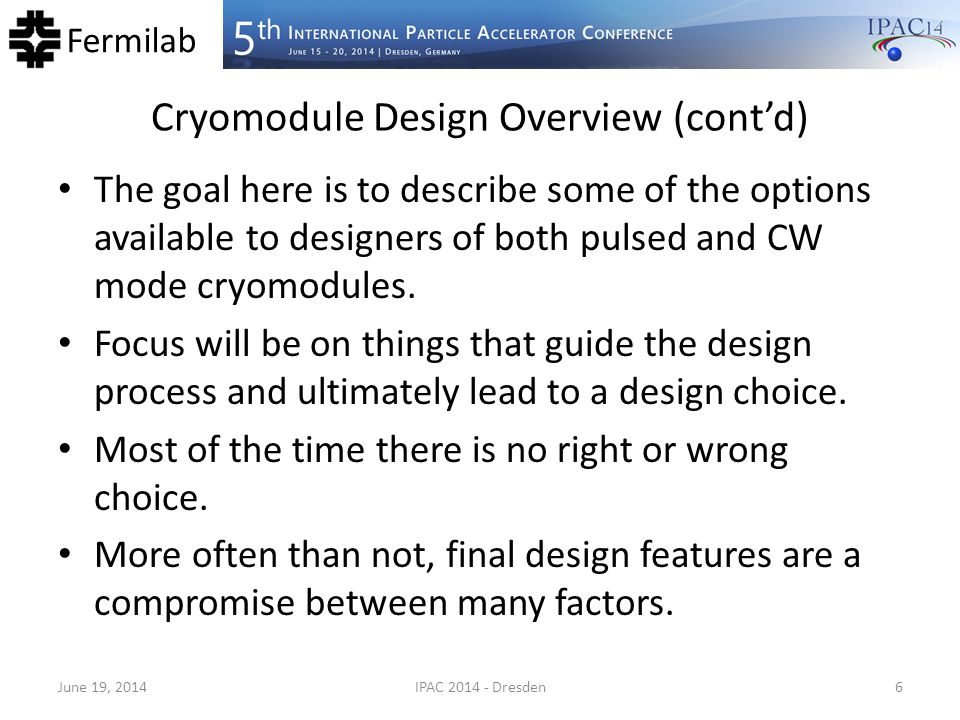 Fermilab Cryomodule Design Overview (cont'd) The goal here is to describe some of the options available to designers of both pulsed and CW mode cryomo