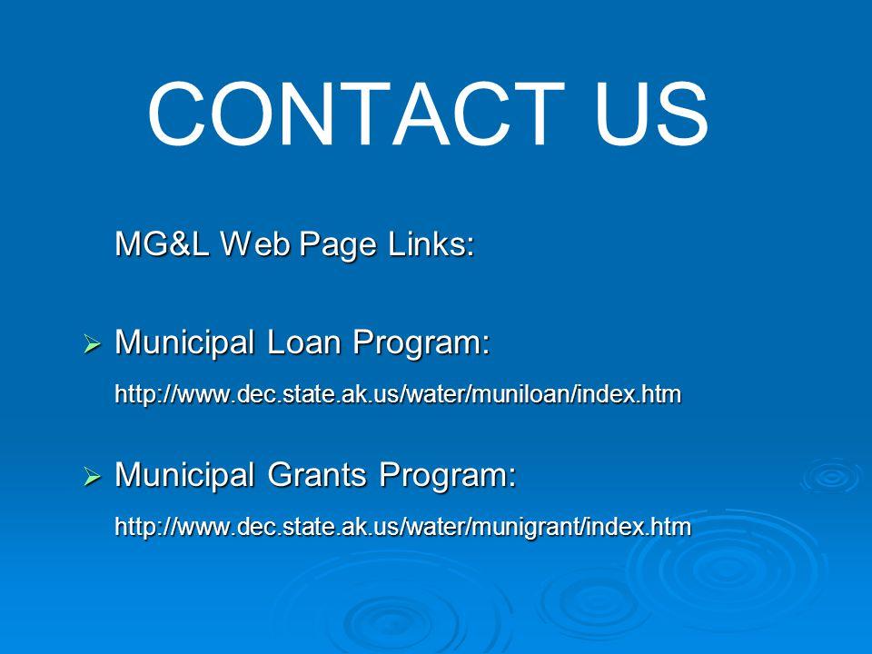 CONTACT US MG&L Web Page Links:  Municipal Loan Program: http://www.dec.state.ak.us/water/muniloan/index.htm  Municipal Grants Program: http://www.dec.state.ak.us/water/munigrant/index.htm