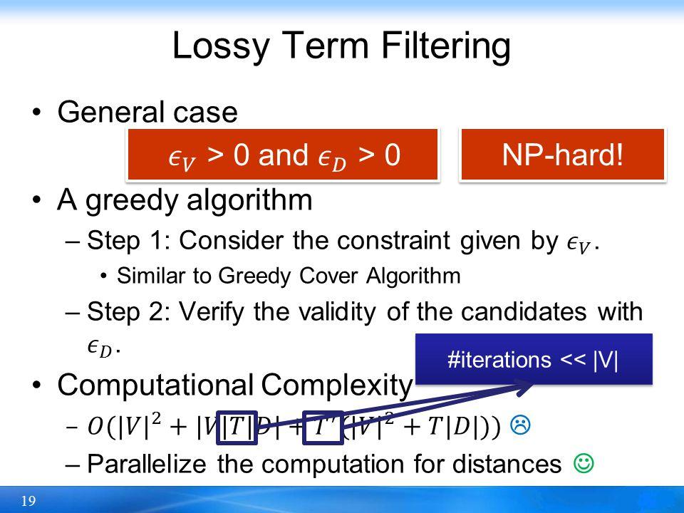 19 Lossy Term Filtering NP-hard! #iterations << |V|