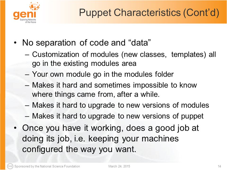 "Sponsored by the National Science Foundation14March 24, 2015 Puppet Characteristics (Cont'd) No separation of code and ""data"" –Customization of module"