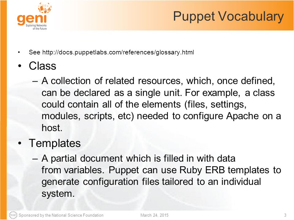 Sponsored by the National Science Foundation4March 24, 2015 Puppet Vocabulary (Cont'd) Variables –A named placeholder in a manifest that represents a value.