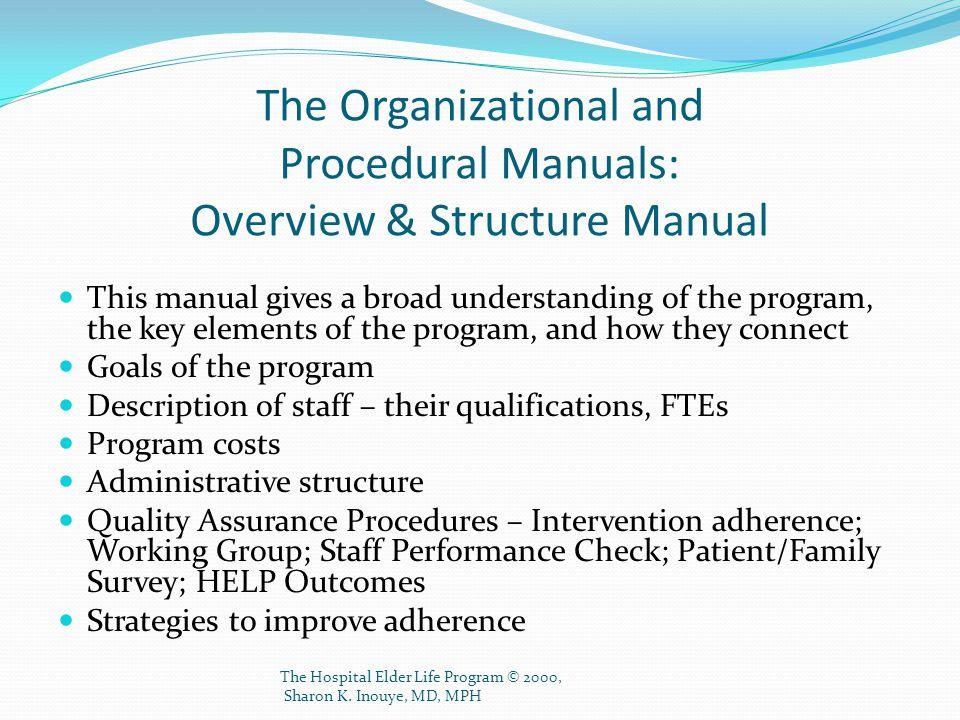 Overview & Structure Manual cont'd Volunteer Component: Role, position description Training Volunteer retention Case Scenarios with suggested responses The Hospital Elder Life Program © 2000, Sharon K.