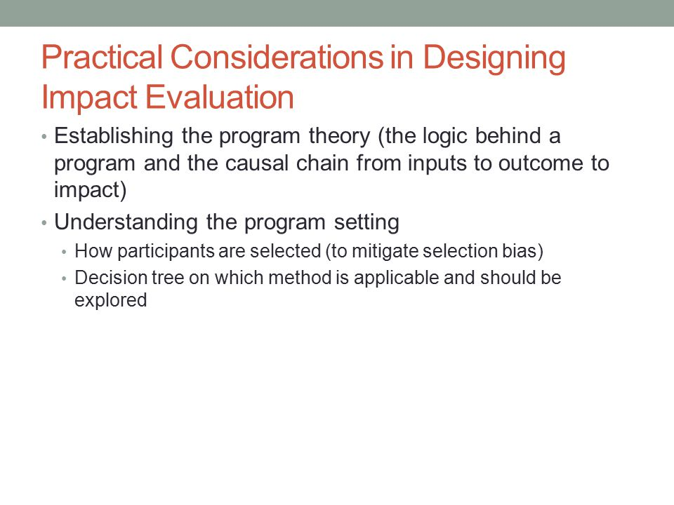 Practical Considerations in Designing Impact Evaluation Establishing the program theory (the logic behind a program and the causal chain from inputs t
