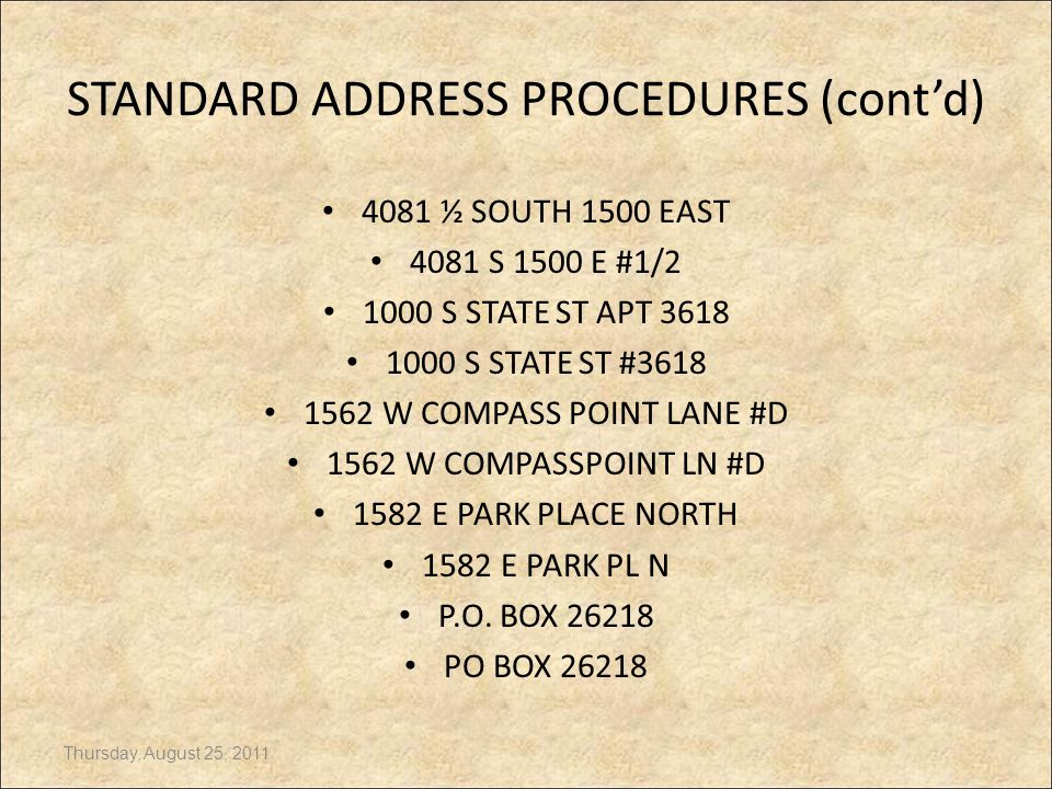 STANDARD ADDRESS PROCEDURES (cont'd) What is the proper format: 1.Frontage or House # 2.Frontage Directional (N, S, E, W) 3.Alphabetic/Numbered Street
