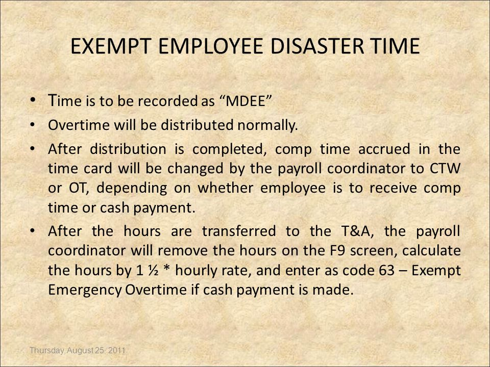 EXEMPT EMPLOYEE DISASTER TIME P&P 5420 Paragraph 5.4 In the event of a mayoral disaster or emergency declaration, all employees (FLSA exempt and non-e