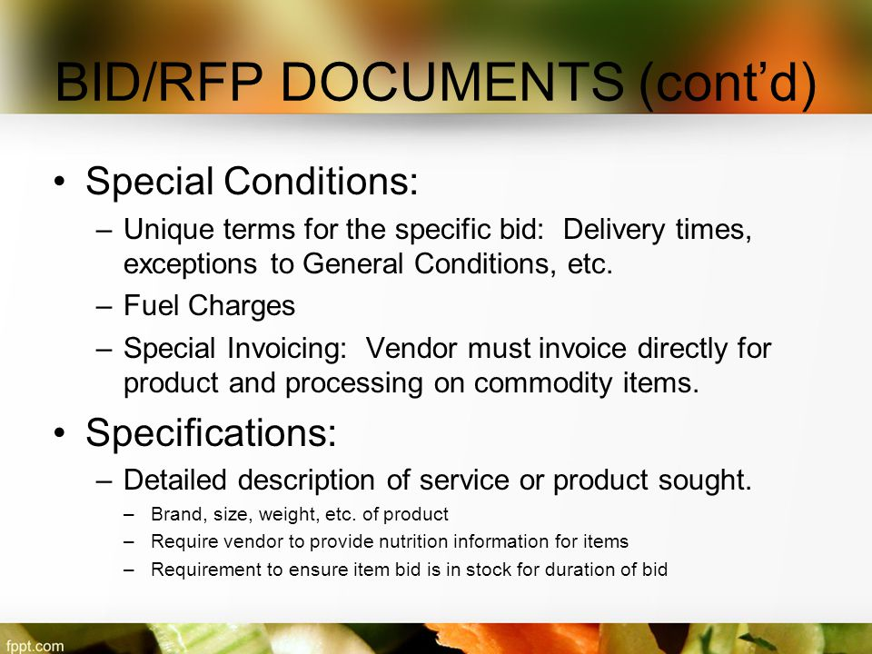 BID/RFP DOCUMENTS (cont'd) Special Conditions: –Unique terms for the specific bid: Delivery times, exceptions to General Conditions, etc. –Fuel Charge