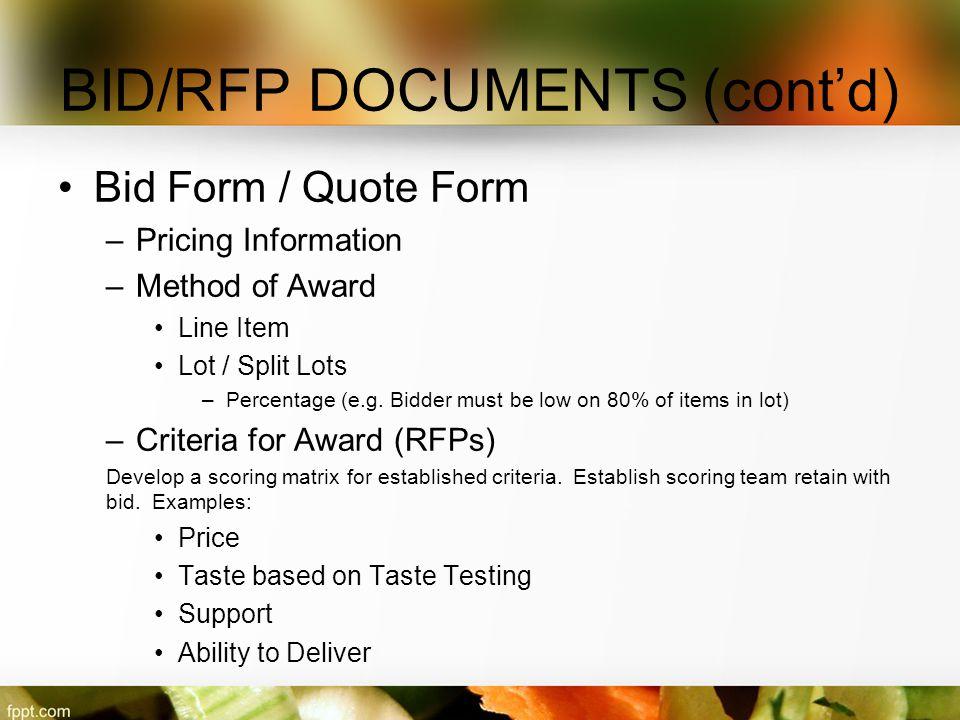 BID/RFP DOCUMENTS (cont'd) Bid Form / Quote Form –Pricing Information –Method of Award Line Item Lot / Split Lots –Percentage (e.g. Bidder must be low