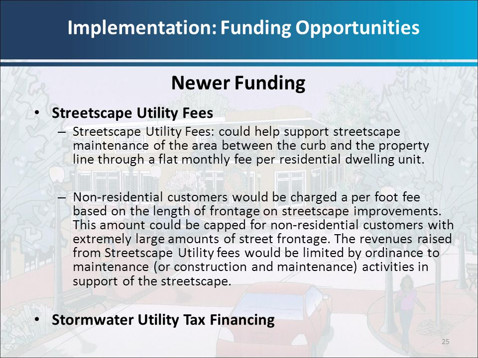 25 Streetscape Utility Fees – Streetscape Utility Fees: could help support streetscape maintenance of the area between the curb and the property line