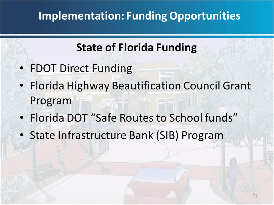 """27 FDOT Direct Funding Florida Highway Beautification Council Grant Program Florida DOT """"Safe Routes to School funds"""" State Infrastructure Bank (SIB)"""