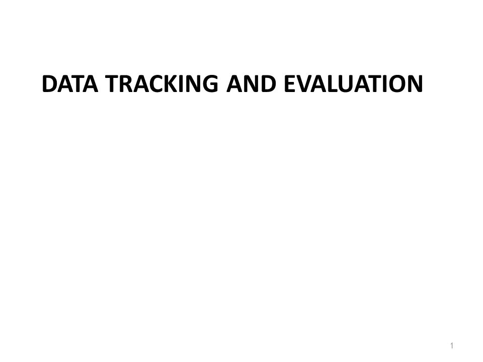 DATA TRACKING AND EVALUATION 1