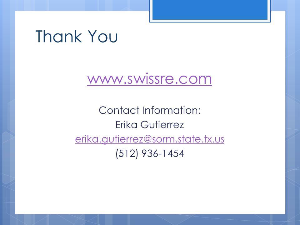 Thank You www.swissre.com Contact Information: Erika Gutierrez erika.gutierrez@sorm.state.tx.us (512) 936-1454