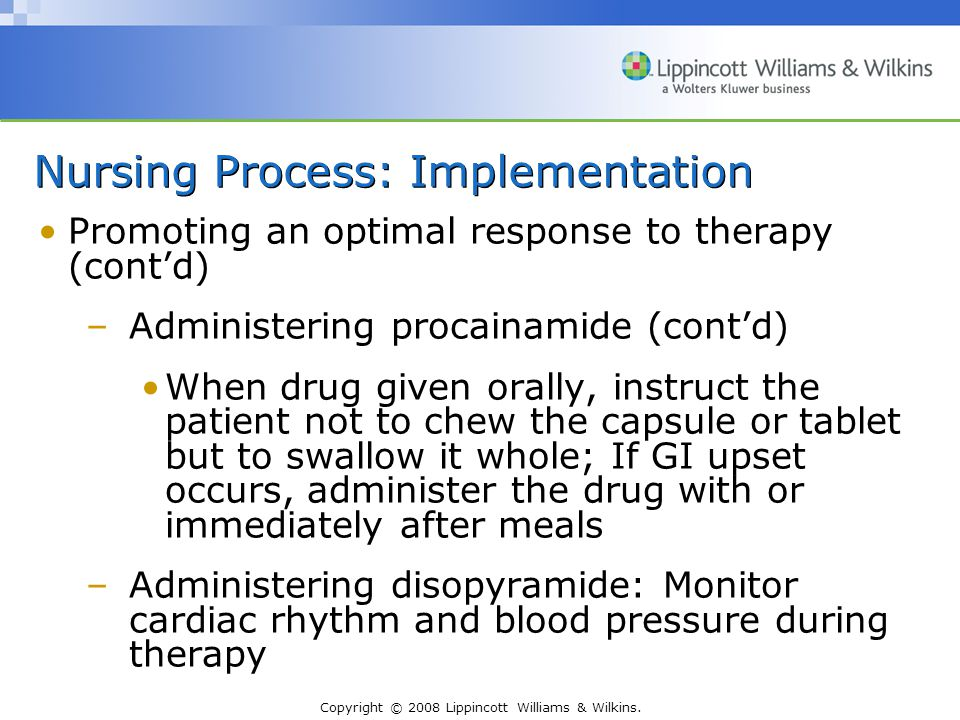 Copyright © 2008 Lippincott Williams & Wilkins. Nursing Process: Implementation Promoting an optimal response to therapy (cont'd) –Administering proca