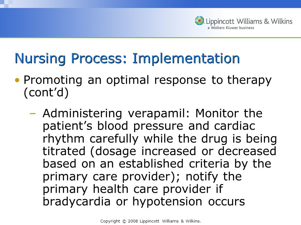 Copyright © 2008 Lippincott Williams & Wilkins. Nursing Process: Implementation Promoting an optimal response to therapy (cont'd) –Administering verap