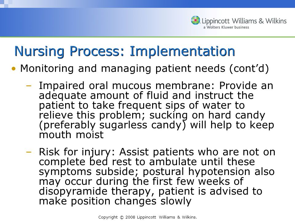 Copyright © 2008 Lippincott Williams & Wilkins. Nursing Process: Implementation Monitoring and managing patient needs (cont'd) –Impaired oral mucous m