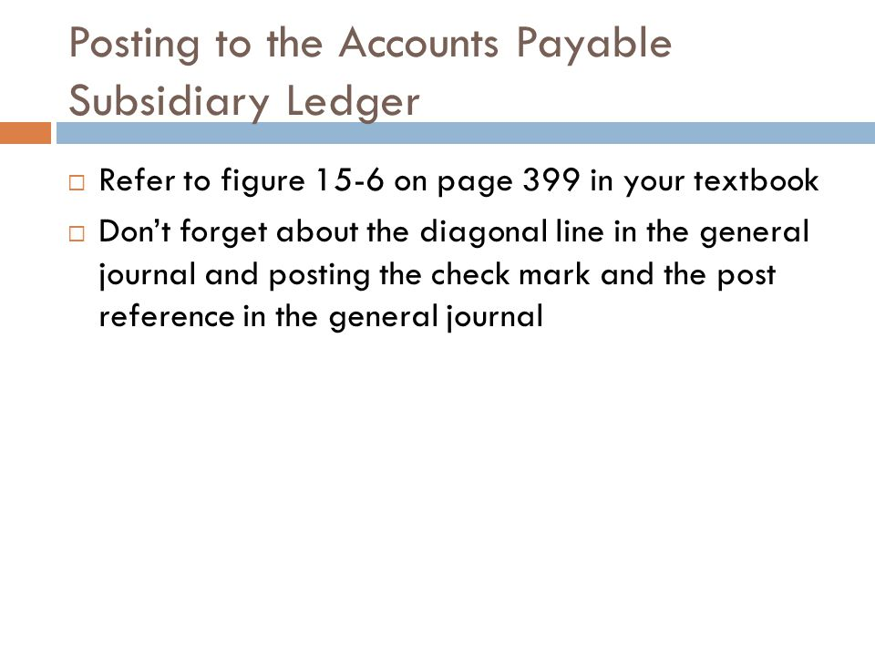 Posting to the Accounts Payable Subsidiary Ledger  Refer to figure 15-6 on page 399 in your textbook  Don't forget about the diagonal line in the ge