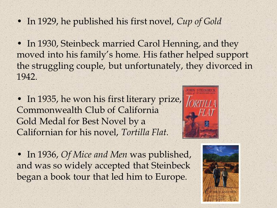 In 1929, he published his first novel, Cup of Gold In 1930, Steinbeck married Carol Henning, and they moved into his family's home.