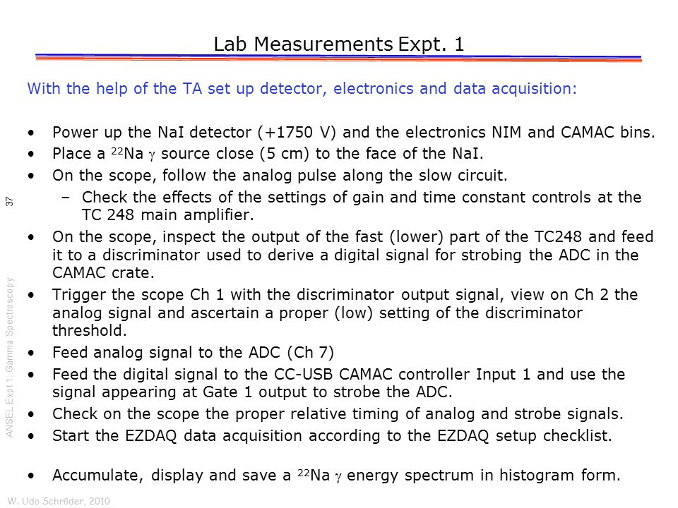Lab Measurements Expt. 1 With the help of the TA set up detector, electronics and data acquisition: Power up the NaI detector (+1750 V) and the electr