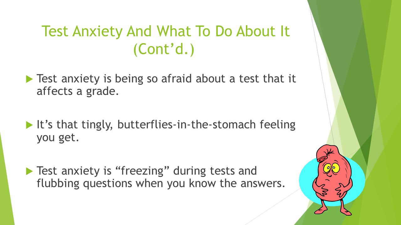 Test Anxiety And What To Do About It (Cont'd.) What Is Test Anxiety?