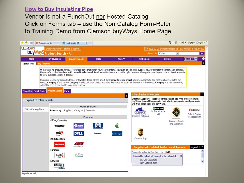 How to Buy Insulating Pipe Vendor is not a PunchOut nor Hosted Catalog Click on Forms tab – use the Non Catalog Form-Refer to Training Demo from Clemson buyWays Home Page