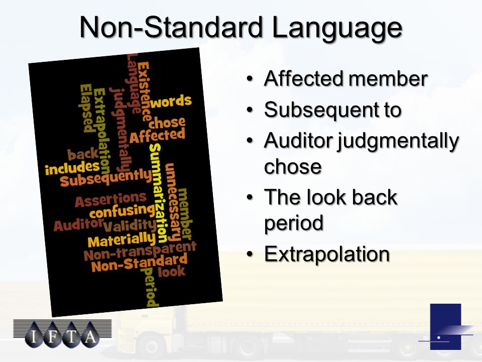 Non-Standard Language Affected memberAffected member Subsequent toSubsequent to Auditor judgmentally choseAuditor judgmentally chose The look back periodThe look back period ExtrapolationExtrapolation