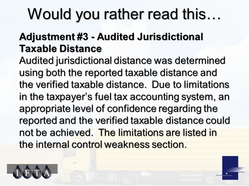 Would you rather read this… Adjustment #3 - Audited Jurisdictional Taxable Distance Audited jurisdictional distance was determined using both the reported taxable distance and the verified taxable distance.