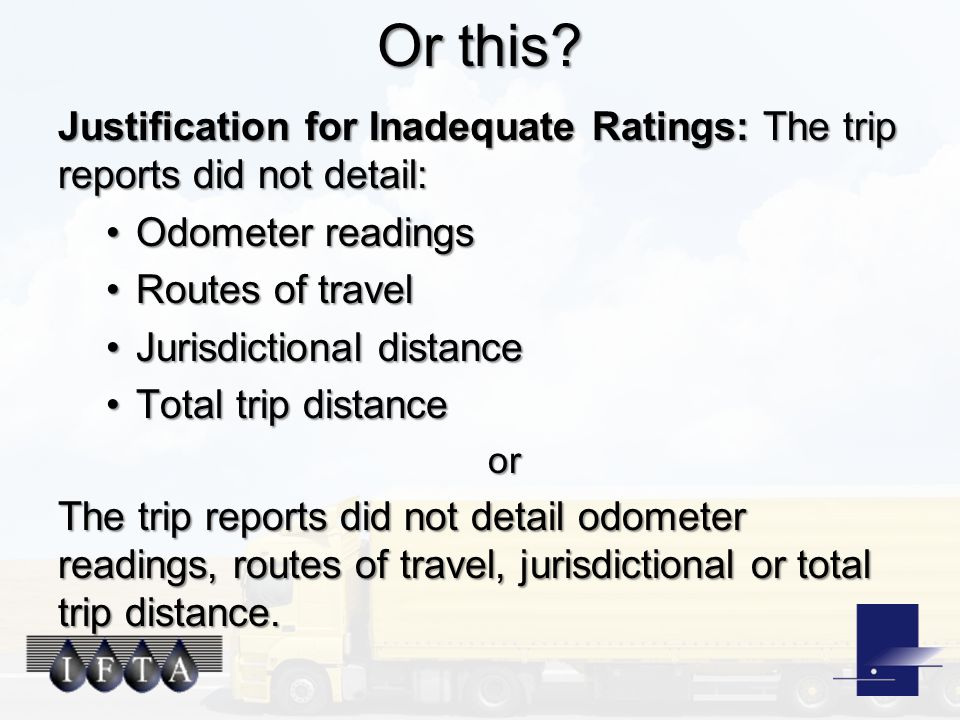Or this? Justification for Inadequate Ratings: The trip reports did not detail: Odometer readingsOdometer readings Routes of travelRoutes of travel Ju