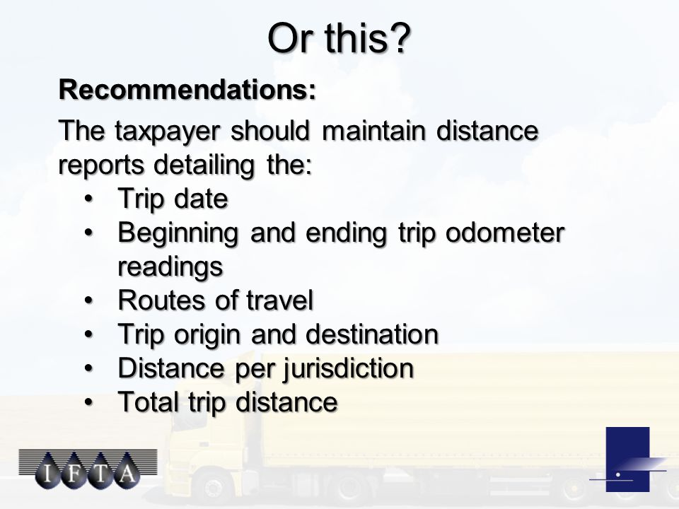 Or this? Recommendations: The taxpayer should maintain distance reports detailing the: Trip dateTrip date Beginning and ending trip odometer readingsB