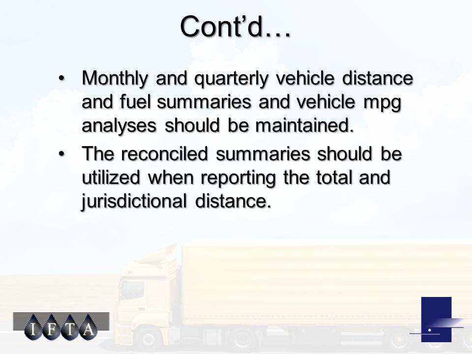 Cont'd… Monthly and quarterly vehicle distance and fuel summaries and vehicle mpg analyses should be maintained.Monthly and quarterly vehicle distance