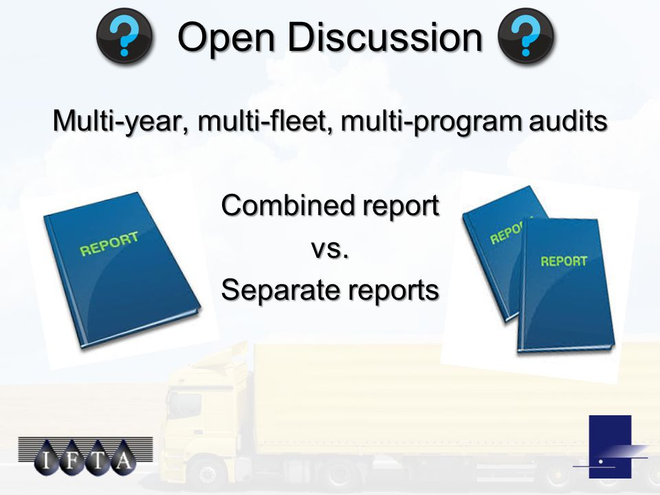 Open Discussion Multi-year, multi-fleet, multi-program audits Combined report vs. Separate reports