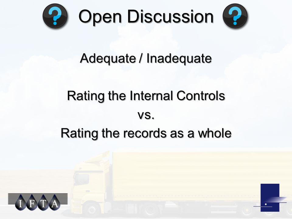 Open Discussion Adequate / Inadequate Rating the Internal Controls vs. Rating the records as a whole