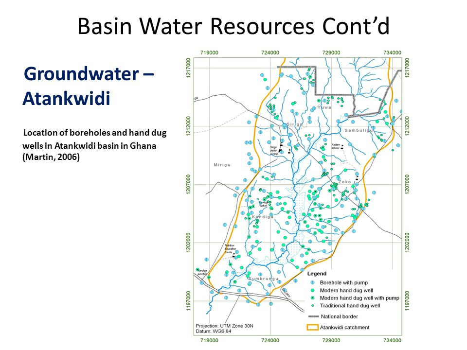 Basin Water Resources Cont'd Groundwater – Atankwidi Location of boreholes and hand dug wells in Atankwidi basin in Ghana (Martin, 2006)
