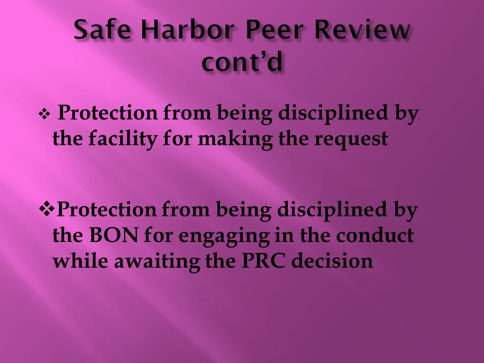  Protection from being disciplined by the facility for making the request  Protection from being disciplined by the BON for engaging in the conduct while awaiting the PRC decision