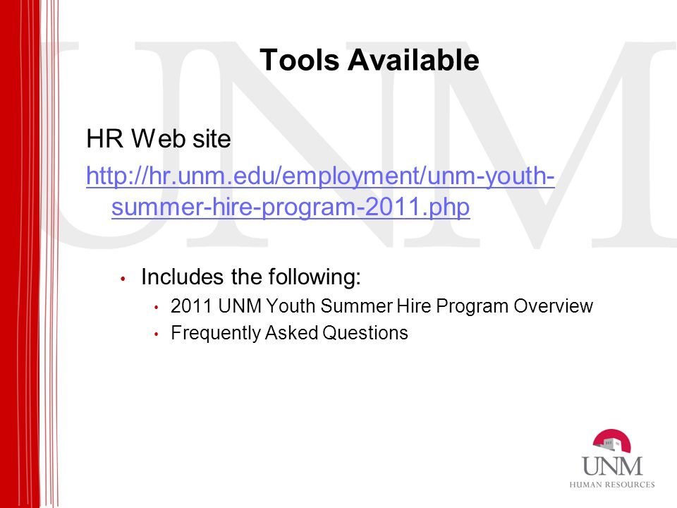 Tools Available HR Web site http://hr.unm.edu/employment/unm-youth- summer-hire-program-2011.php Includes the following: 2011 UNM Youth Summer Hire Program Overview Frequently Asked Questions