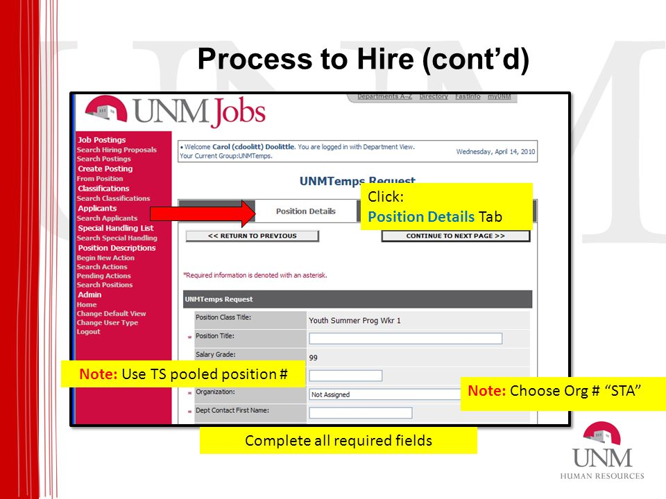 Process to Hire (cont'd) Click: Position Details Tab Note: Choose Org # STA Complete all required fields Note: Use TS pooled position #