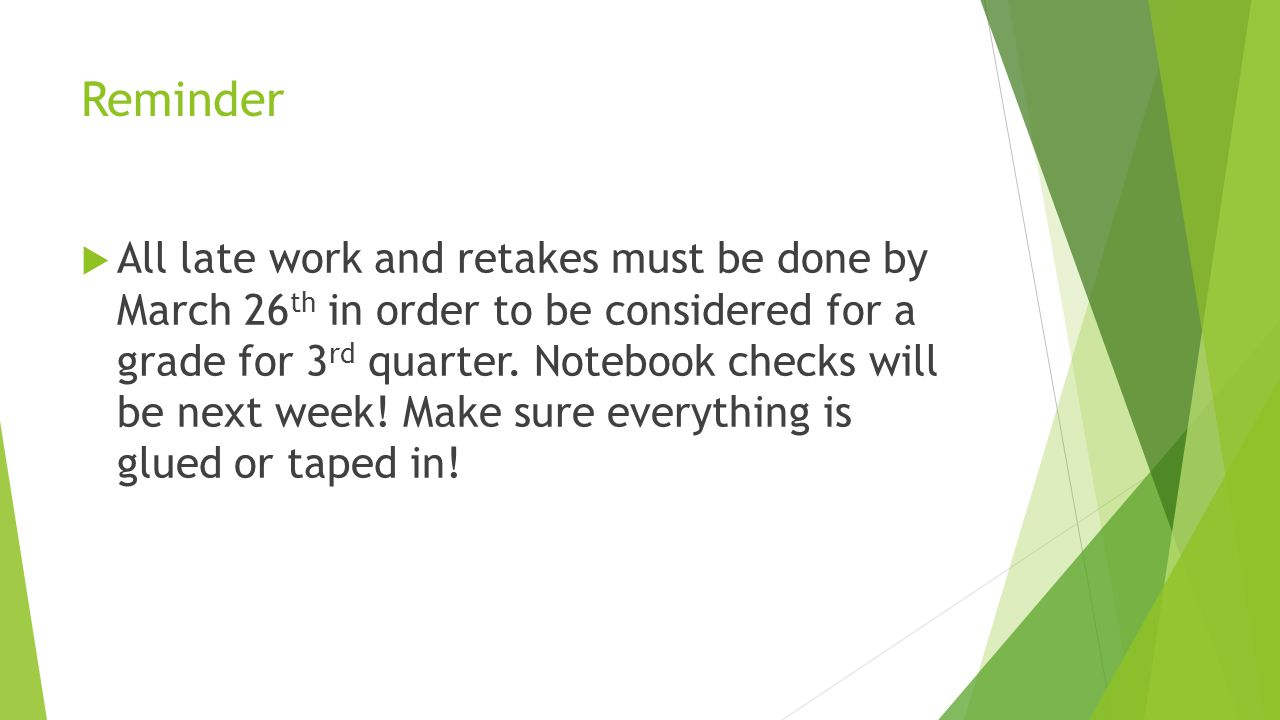 Reminder  All late work and retakes must be done by March 26 th in order to be considered for a grade for 3 rd quarter. Notebook checks will be next