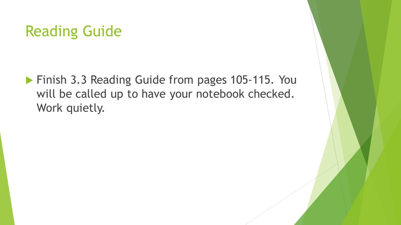 Reading Guide  Finish 3.3 Reading Guide from pages 105-115. You will be called up to have your notebook checked. Work quietly.