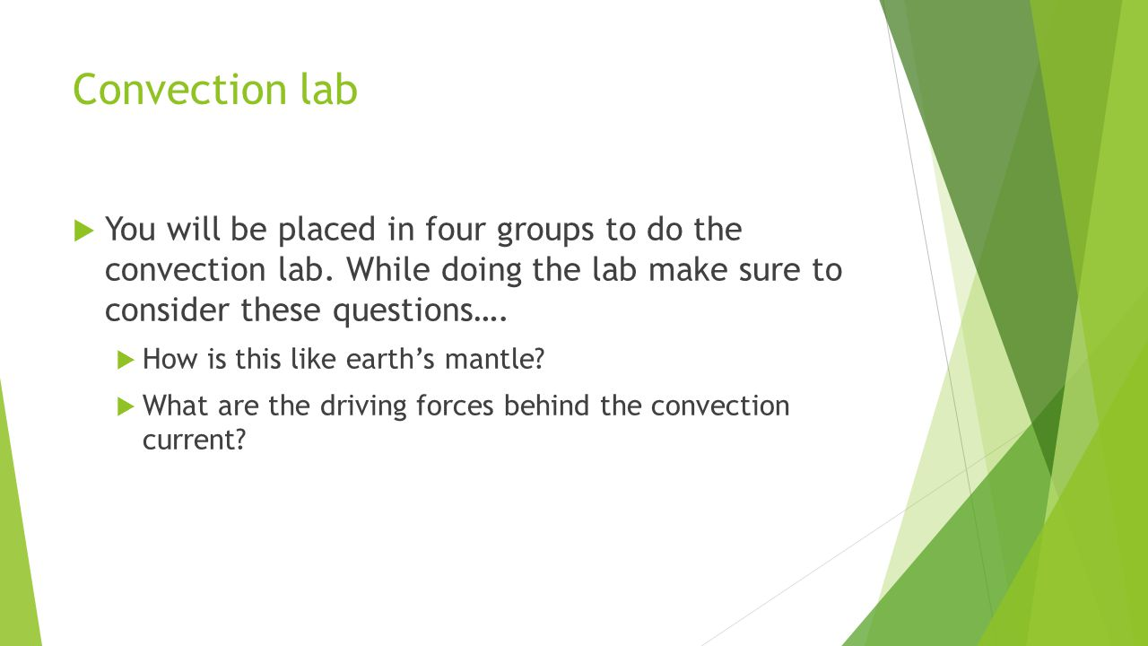 Convection lab  You will be placed in four groups to do the convection lab. While doing the lab make sure to consider these questions….  How is this