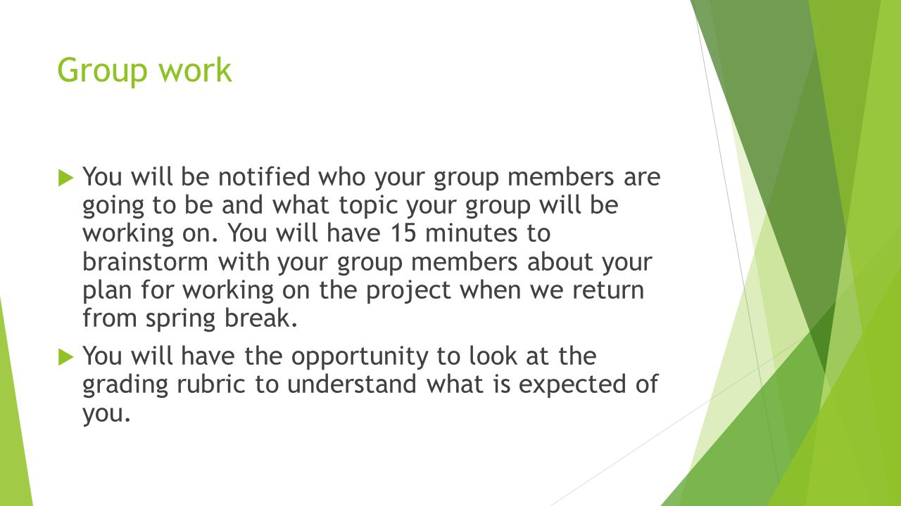 Group work  You will be notified who your group members are going to be and what topic your group will be working on. You will have 15 minutes to bra