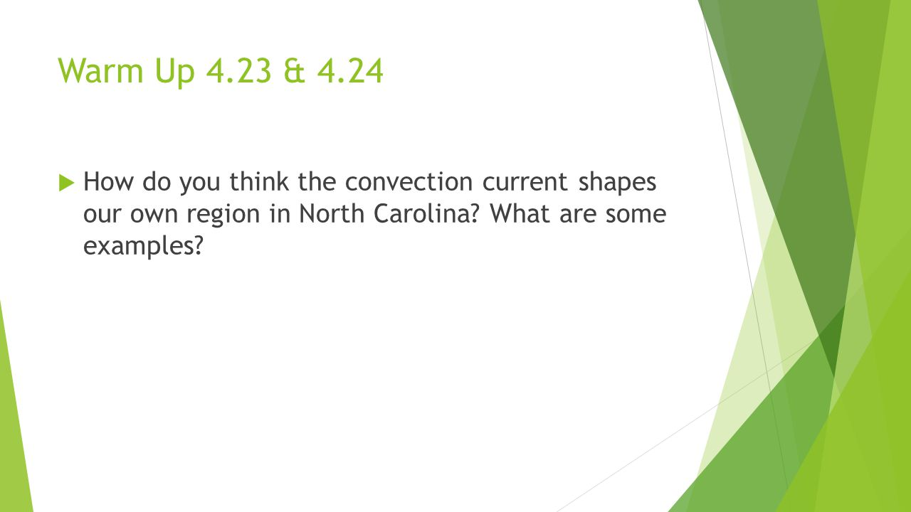 Warm Up 4.23 & 4.24  How do you think the convection current shapes our own region in North Carolina? What are some examples?